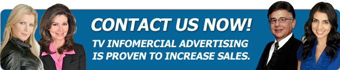 Contact us Now! TV Infomercial Advertising is proven to increase sales.